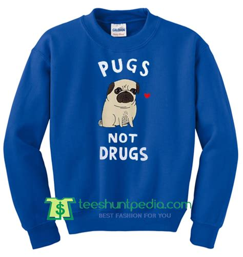 pugs not drugs sweatshirt buy pugs not drugs sweatshirt maker cheap from teeshuntpedia