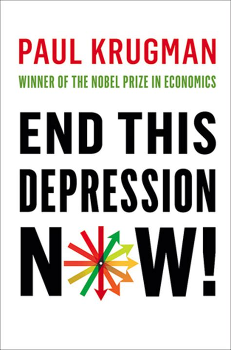 by paul krugman the new york review of books end this depression now by paul krugman reviews