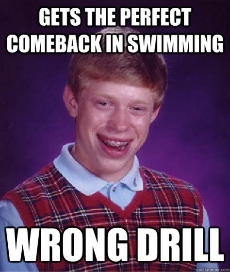 Comeback Memes - gets the perfect comeback in swimming wrong drill bad