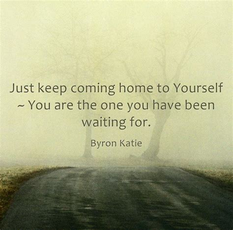 just keep coming home to yourself you are the one you