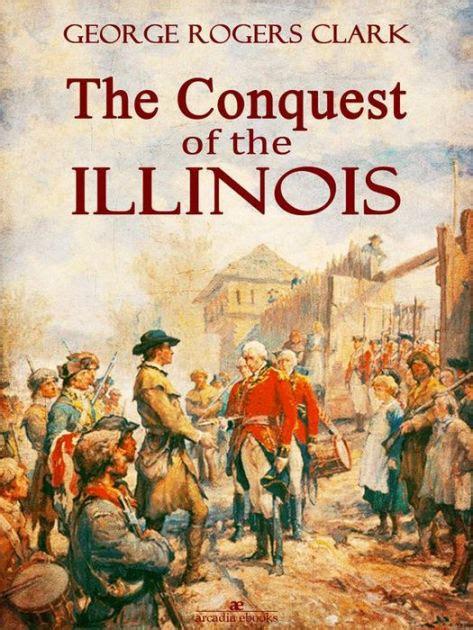 libro the conquest of the the conquest of the illinois by george rogers clark milo milton quaife nook book ebook