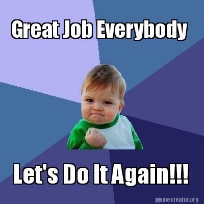 great job rick k meme creator funny great job everybody let s do it again
