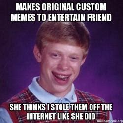 Make Custom Meme - makes original custom memes to entertain friend she thinks