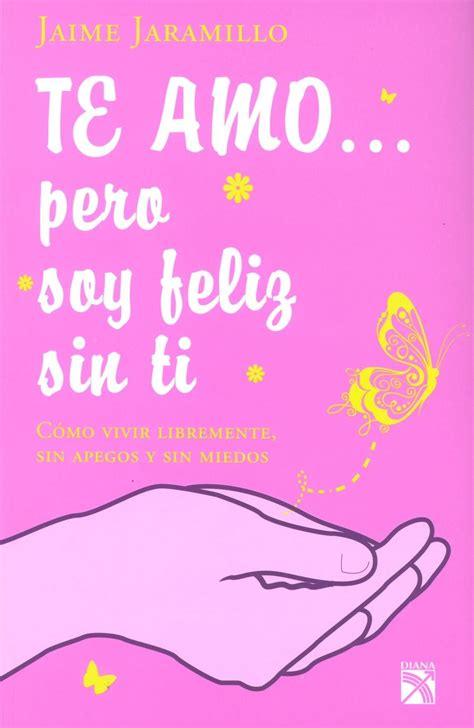 libro te amo i descargar el libro te amo pero soy feliz sin ti gratis pdf epub libro soy