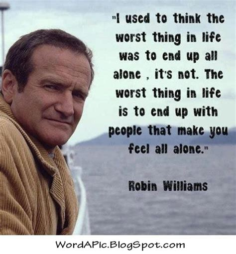 Feeling Alone Quotes Robin Williams Being With Who Make You Feel Alone