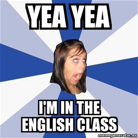Memes About English Class - meme annoying facebook girl yea yea i m in the english