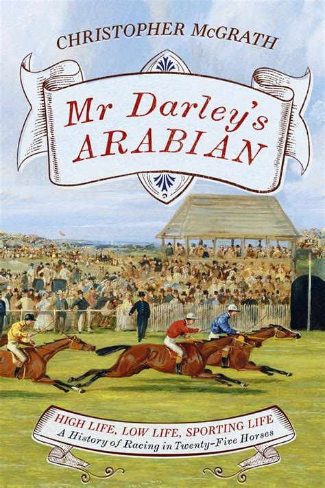 mr darley s arabian high life low life sporting life a history of racing in 25 horses by