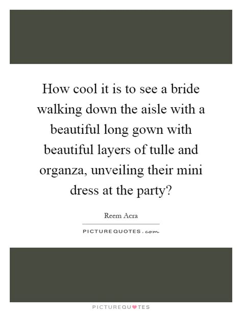 Wedding Walking The Aisle Quotes by Aisle Quotes Aisle Sayings Aisle Picture Quotes