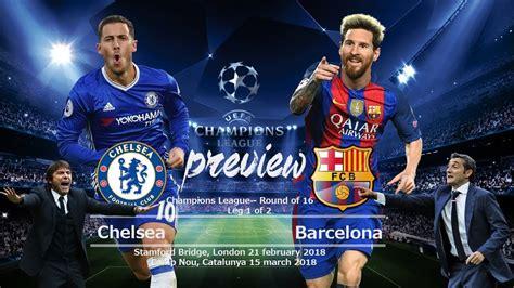 barcelona chelsea chelsea vs barcelona 2018 uefa chions league