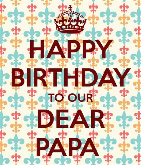 happy birthday papa design happy birthday to our dear papa poster junix keep calm