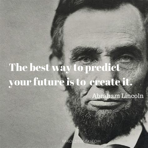 the best way abraham lincoln the best way to predict your future is to