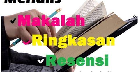 Menulis Makalah Dan Artikel bahasa indonesia menulis makalah ringkasan dan resensi