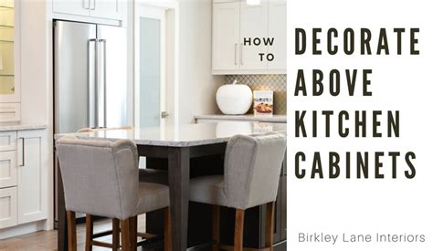 Ways To Decorate Top Of Kitchen Cabinets 10 Ways To Decorate Above Kitchen Cabinets Birkley Interiors