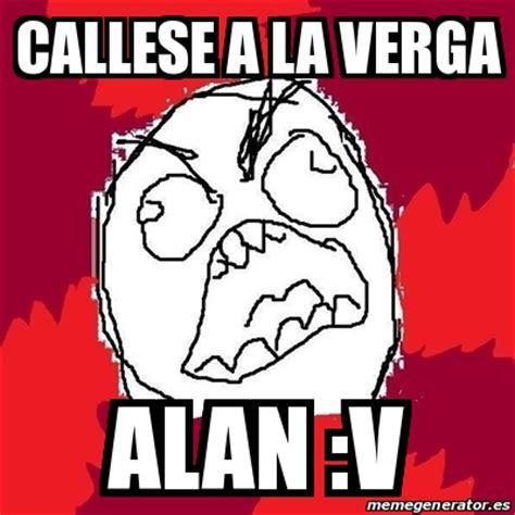 A La Verga Meme - meme rage fu callese a la verga alan v 21204249