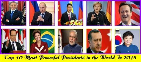world s top 10 presidential top 10 most powerful presidents in the world in 2015