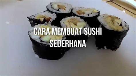 youtube membuat sushi cara membuat sushi sederhana tutorial video youtube