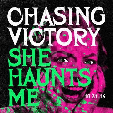 Chasing Victory chasing victory she haunts me lyrics genius lyrics