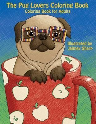 singapore pug club the pug coloring book mindful coloring books 9781539146186
