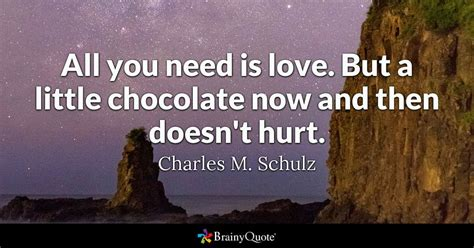will chocolate hurt a all you need is but a chocolate now and then doesn t hurt charles m