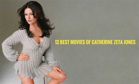 catherine zeta jones best movies catherine zeta jones movies 12 best films you must see