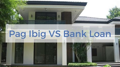 how housing loan works pag ibig housing loan versus bank housing loan
