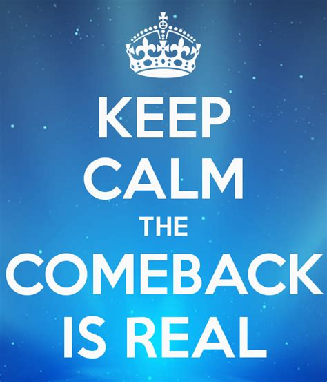 Is Real by Keep Calm The Comeback Is Real Poster Vismoth Keep