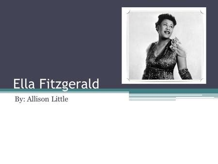 libro ella fitzgerald little people ella fitzgerald date of birth april 25 1917 date of death june15 1996 by ella shaheen ppt