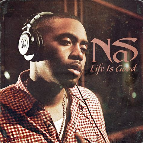 nas life is good quotes quotesgram