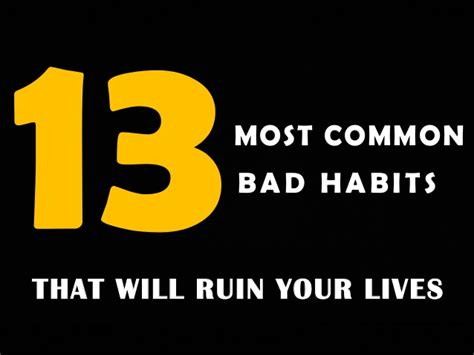 Bad Habits That Can Ruin Your by 13 Most Common Bad Habits That Will Ruin Your Lives