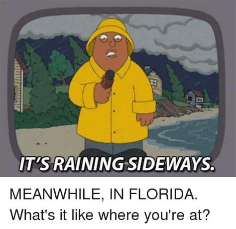 Florida Rain Meme - 25 best memes about it raining sideways it raining
