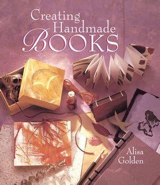 Creating Handmade Books - creating handmade books by alisa golden reviews