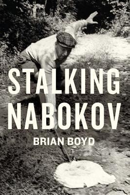 Nabokov Essays by Stalking Nabokov Selected Essays By Brian Boyd Reviews Discussion Bookclubs Lists