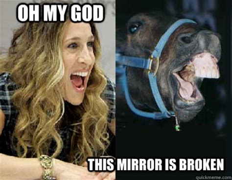 Sarah Jessica Parker Meme - oh my god this mirror is broken sarah jessica parker