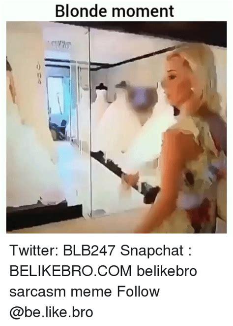 Blonde Moment Meme - 25 best memes about be like be like memes