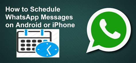 how to leave a message on android how to schedule whatsapp messages on android or iphone and send message at specific time