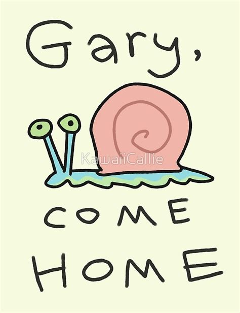 Come Home quot gary come home quot posters by kawaiicallie redbubble
