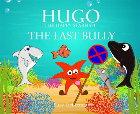 picture books on bullying hugo the happy starfish the last bully children s book