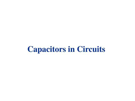 capacitor slideshow ppt capacitors in circuits powerpoint presentation id 6906