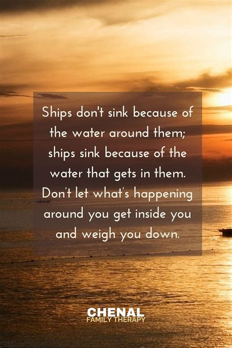 save a sinking ship quotes ships don t sink because of the water around them ships