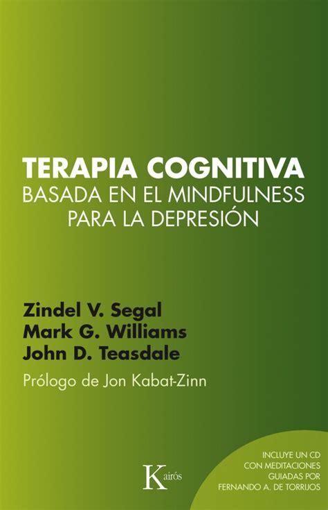la terapia cognitiva en el tratamiento de la depresin mayor terapia cognitiva para la depresi 243 n basada en el