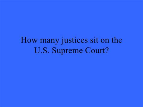 how many supreme court justices sit on the bench exec jud branch jeopardy