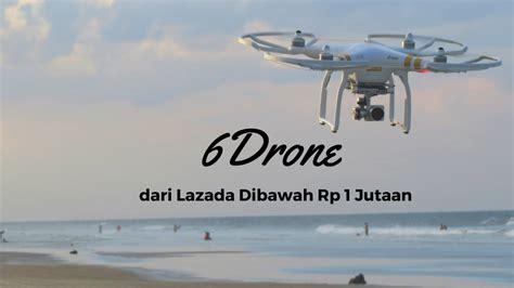 Drone Di Lazada 6 drone dari lazada ini harganya kurang dari rp 1 juta