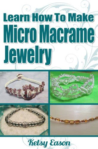learning how to make jewelry learn how to make micro macrame jewelry volume 1