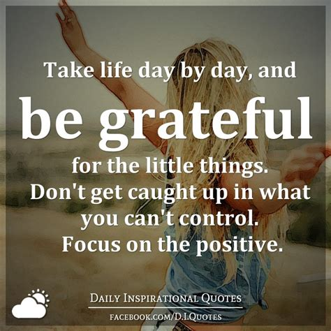 Take Life Day By Day And Be Grateful For The Little Things - take life day by day and be grateful for the little