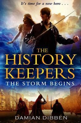 The History Keepers 1 The Begins By Damian Dibben the begins history keepers 1 by damian dibben reviews discussion bookclubs lists