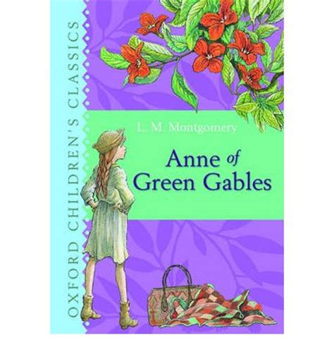 oxford childrens classics anne 0192763598 anne of green gables oxford children s classics l m montgomery 9780192720009