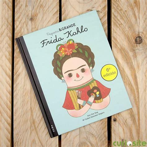 libro pequea y grande frida m 225 s de 25 ideas incre 237 bles sobre biograf 237 a de frida kahlo en historia de frida