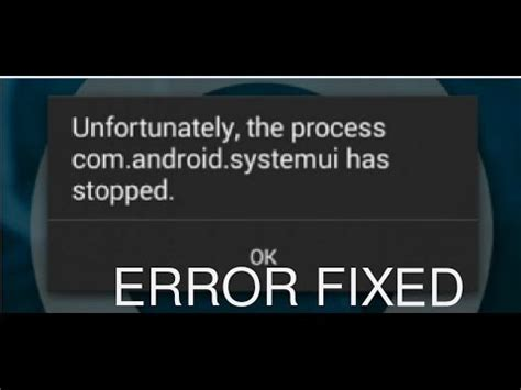 unfortunately the process android systemui has stopped unfortunately the process android systemui has stopped error fix