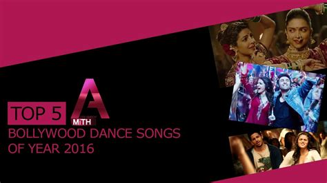 2016 top dance songs top 5 bollywood dance songs of year 2016 youtube