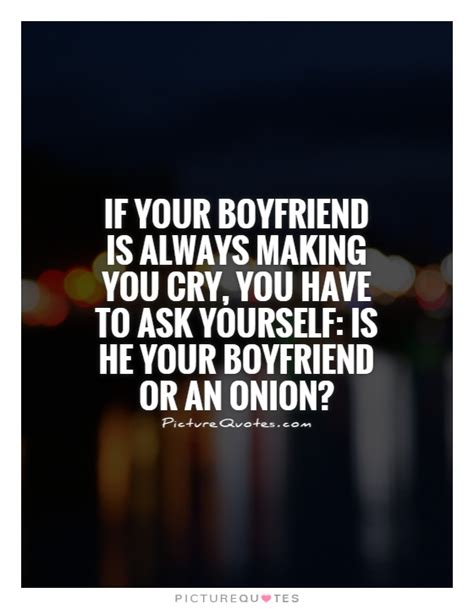 to make for your boyfriend if your boyfriend is always you cry you to